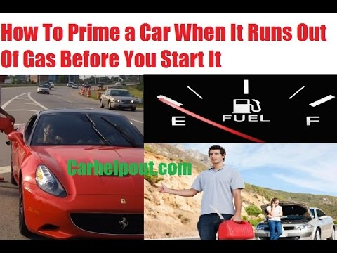 how to start a fuel injected car after running out of gas