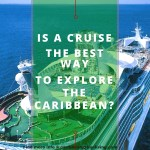 Is a cruise the best way to explore the Caribbean
