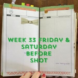 Week 33 Friday & Saturday Before Shot