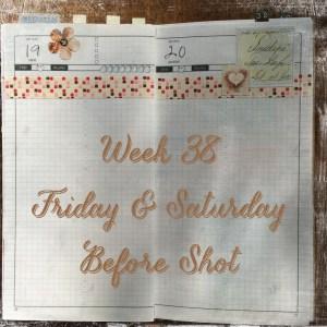 Week 38 Friday & Saturday Before Shot