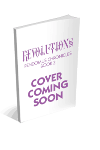 Revolutions: Book 3 of the Pendomus Chronicles Coming Soon