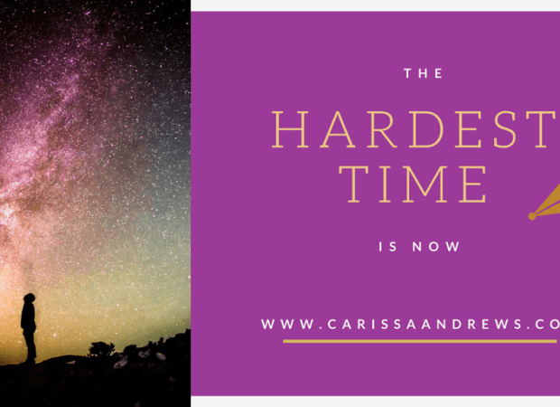 The Hardest Time is Now