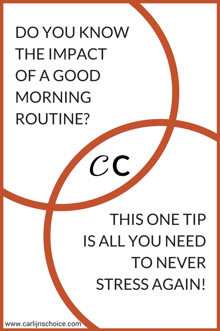 Do you know the impact of a good morning routine? This one tip is all you need to never stress again! #carlijnschoice