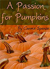A Passion for Pumpkins by Carma Spence