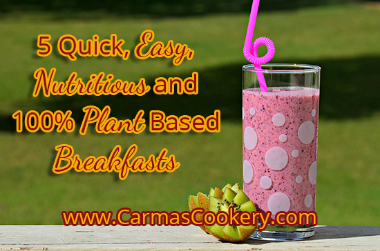 5 Quick, Easy, Nutritious And 100% Plant Based Breakfasts