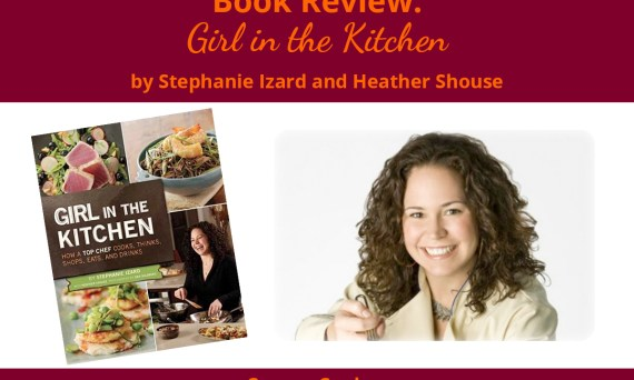 Girl in the Kitchen by Stephanie Izard and Heather Shouse