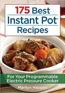 175 Best Instan Pot Recipes by Marilyn Haugen