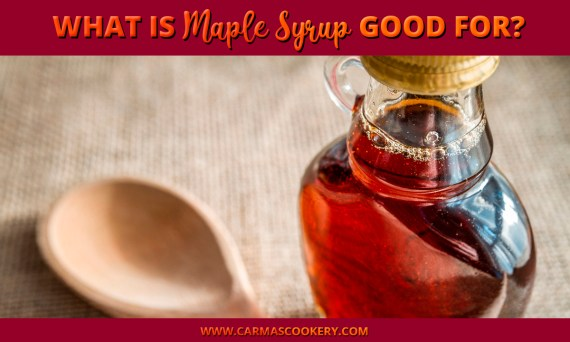 What is maple syrup good for?