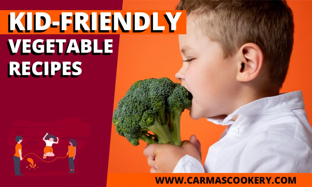 Kid-Friendly Vegetable Recipes