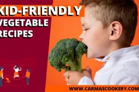 Kid-Friendly Vegetable Recipes