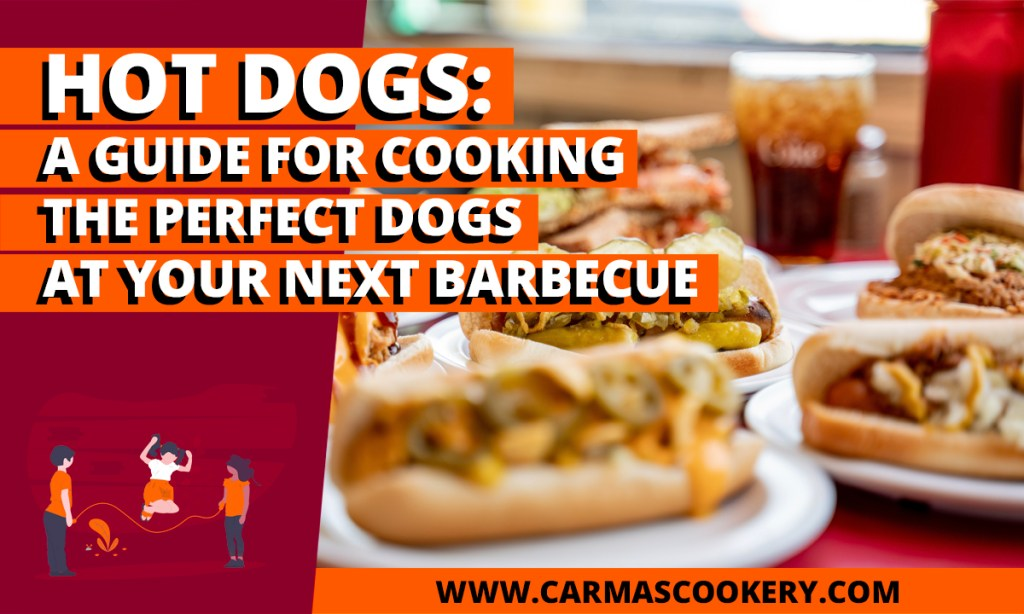 Hot Dogs - A Guide for Cooking the Perfect Dogs at Your Next Barbecue