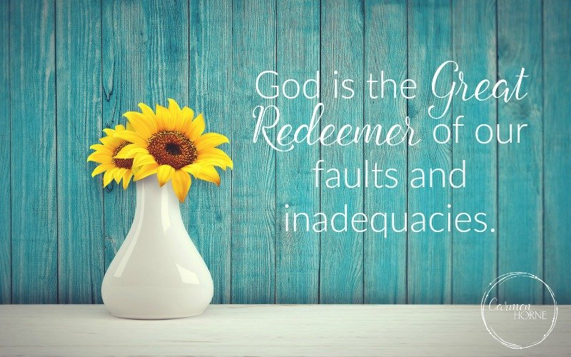 God is the Great Redeemer of our faults and inadequacies