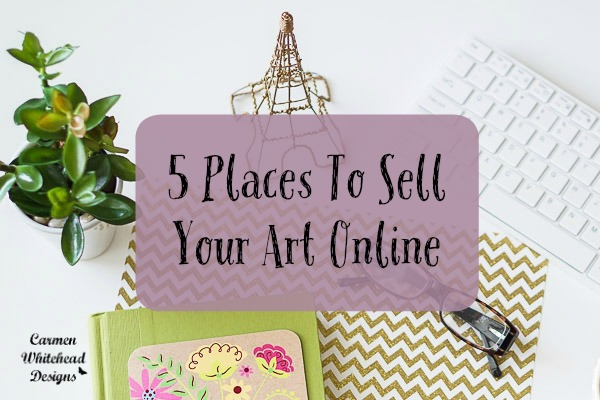 5 places to sell your art online www.carmenwhitehead.com