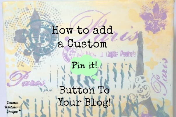 How To add a custom pin it button to your blog. Easy tutorial from www.carmenwhitehead.com