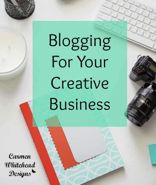 Blogging for Your Creative Business. Here are 5 reasons I think you should. Carmen Whitehead Designs