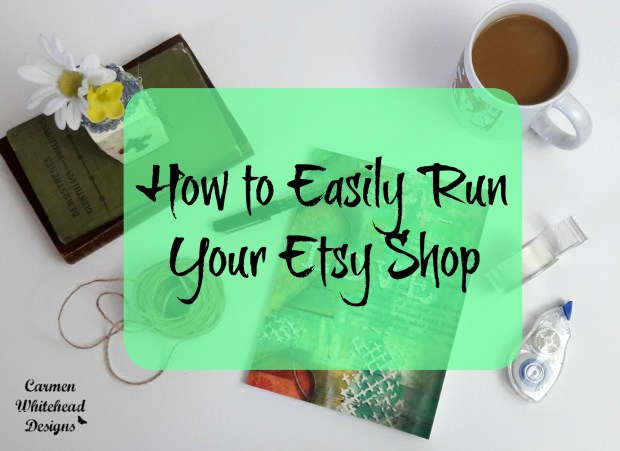 How to Easily Run Your Etsy Shop - Carmen Whitehead Designs