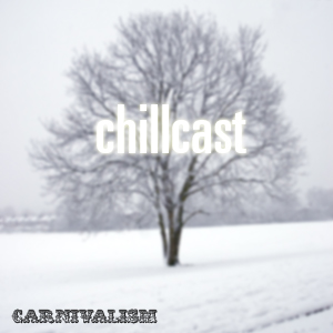 Carnivalism Podcast No.20 - Dom's Chillcast