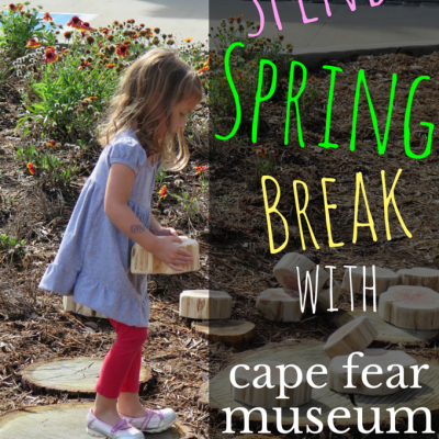 Spend Spring Break with Cape Fear Museum