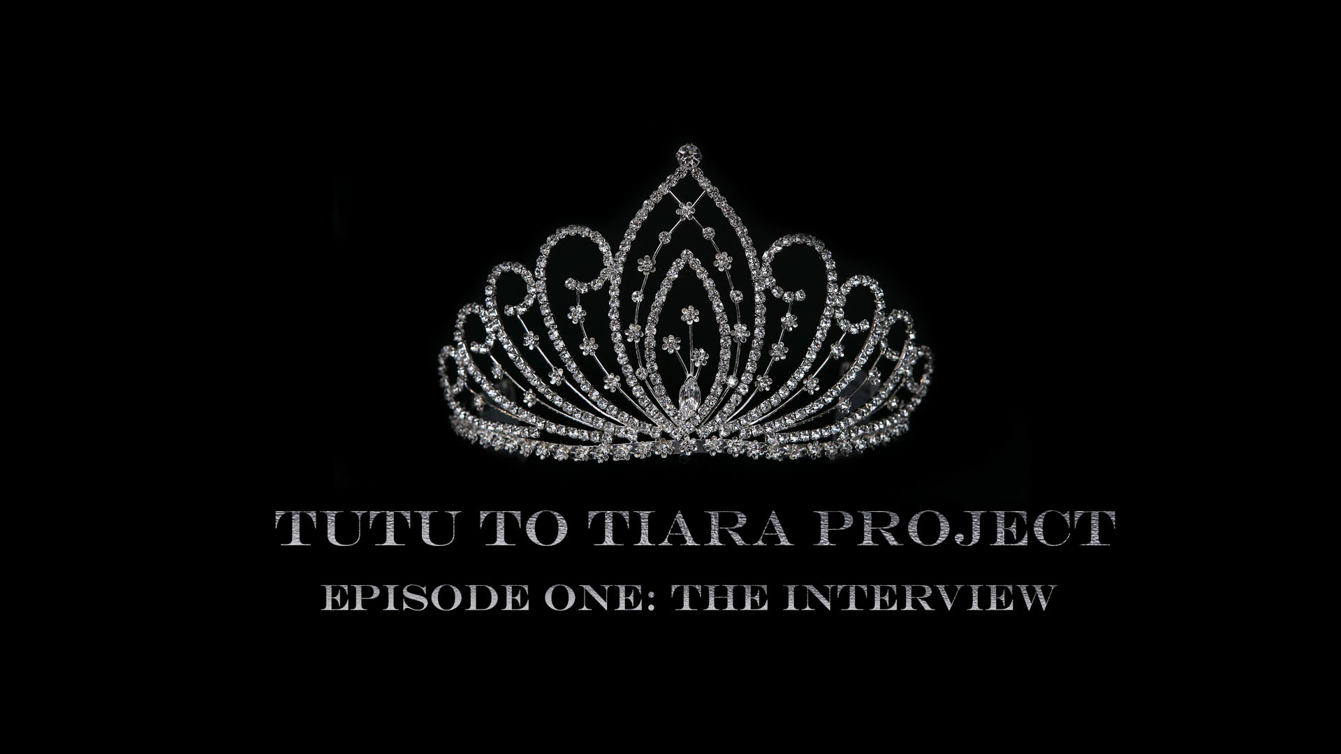 Tutu to Tiara Project. Episode One: The Interview