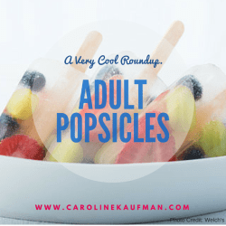 Adult Popsicle Roundup: Homemade (& Sometimes Boozy)