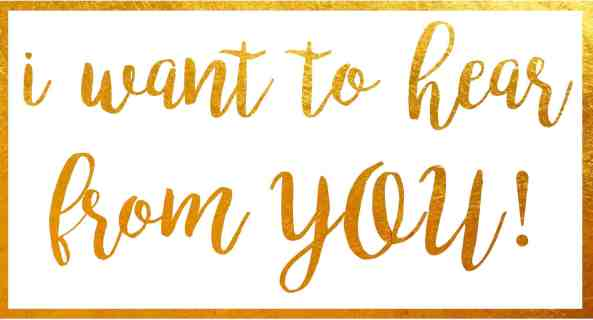 I want to hear from you! gold foil