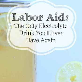 Labor Aid The Only Electrolyte Drink You'll Ever Have Again - Cow Country Housewife