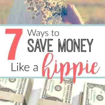 """Save thousands of dollars (literally!) all by doing these """"hippie"""" things! Turns out, being a hippie actually means that you save yourself money!"""