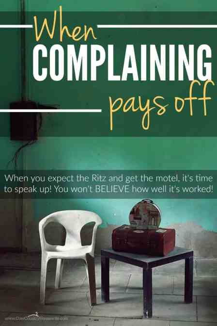 When you expect the Ritz and get the motel, it's time to speak up! You won't BELIEVE how well it's worked! Sometimes complaining pays off!
