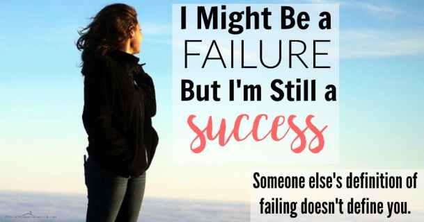 """You'll never BE anything.... you're just a failure."" For the longest time, I let someone else's definition of ""failure"" define me. NOT ANYMORE! Here's how to beat the odds and be a success when the world tells you that you're a failure."