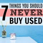 7 Things Never to Buy Used