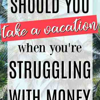 Should you take a vacation when you are struggling with money