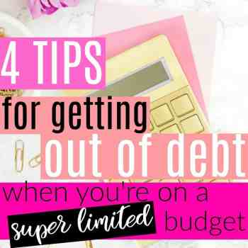 4 Tips for Getting Out of Debt on a Limited Budget