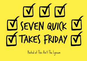 Seven Quick Takes Friday