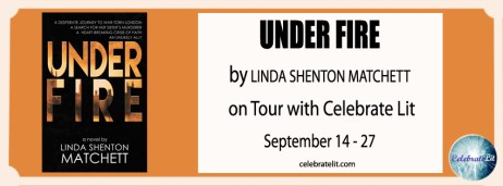 Under Fire by Linda Shenton Matchett on tour with Celebrate Lit and featured on Carpediem.fyi