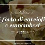 Torta di carciofi e camembert: seguire le stagioni.