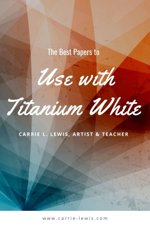 Best Papers to use with Titanium White