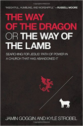 The Way of the Dragon or the Way of the Lamb by Jamin Goggin and Kyle Strobel