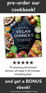 30 Minute Vegan Dinners | 75 Fast Plant-based Meals You're Going to Crave by Megan Sadd of Carrots & Flowers | Easy recipes, gluten-free, kid-friendly, weeknight meals