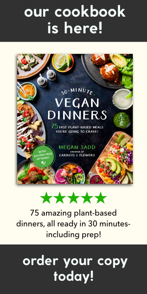 30 Minute Vegan Dinners Cookbook by Megan Sadd #vegan #plantbased #cookbook