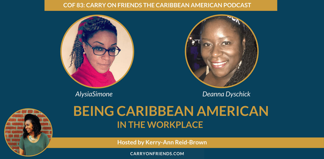 Being Caribean American in the workplace with AlysiaSimone and Deanna Dyschick