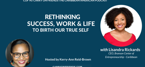 Rethinking Success Work & Life To Birth Our True Self with Lisandra Rickards of Branson Centre of Entrepreneurship Caribbean on Carry On Friends The Caribbean American Podcast