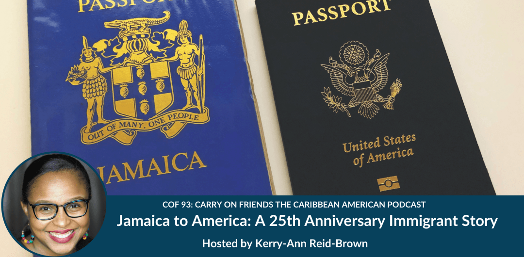 Jamaica to America a 25 anniversary immigrant story on Carry on friends the caribbean american podcast