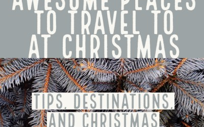 Christmas Trips – Tips and Destinations to Spend Christmas Travelling