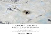 Cartel de la exposición 'Ultima llamada' de Pablo Cros