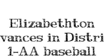 District Report: Elizabethton baseball advances; Happy Valley eliminated