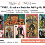 CARTWHEEL Street and Outsider Art Pop-Up Show March 21-24, 2013