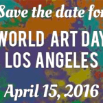 Save the Date: World Art Day LA Programming: April 14th – April 17th
