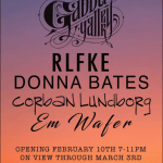 SAVE THE DATE: RLFKE / Donna Bates / Corbin Lundborg / Em Wafer at Gabba Gallery – Saturday February 10th