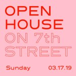 SAVE THE DATE: Open House on 7th Street – Sunday, March 17, 2019