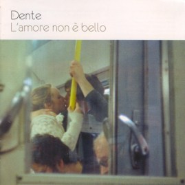 Dente - L'Amore Non E' Bello